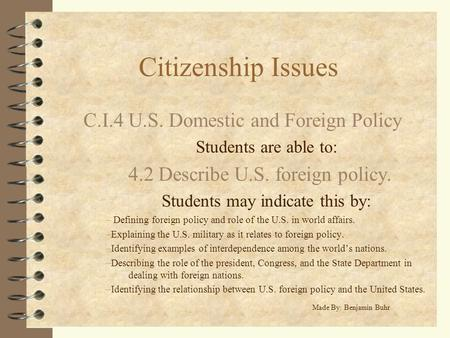 Citizenship Issues C.I.4 U.S. Domestic and Foreign Policy Students are able to: 4.2 Describe U.S. foreign policy. Students may indicate this by: – Defining.