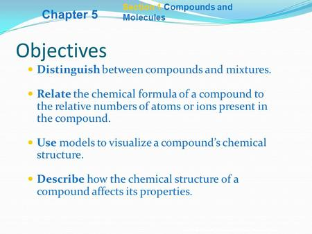 Copyright © by Holt, Rinehart and Winston. All rights reserved. Section 1 Compounds and Molecules Objectives Distinguish between compounds and mixtures.