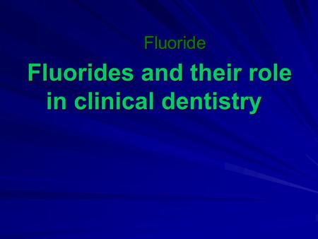 Fluorides and their role in clinical dentistry