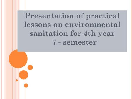 Presentation of practical lessons on environmental sanitation for 4th year 7 - semester.