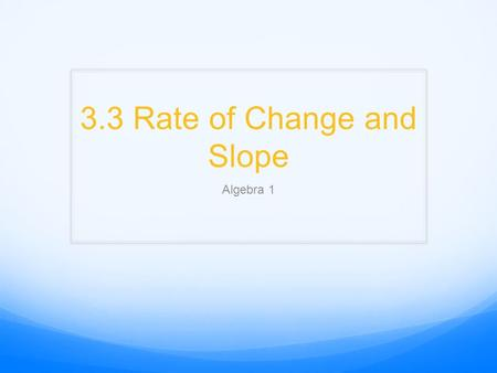 3.3 Rate of Change and Slope