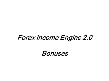 Forex Income Engine 2.0 Bonuses. BONUS # 1 GET YOUR 450$ BACK Yep you heard it right get your 450$ back if you purchase this product from my link.
