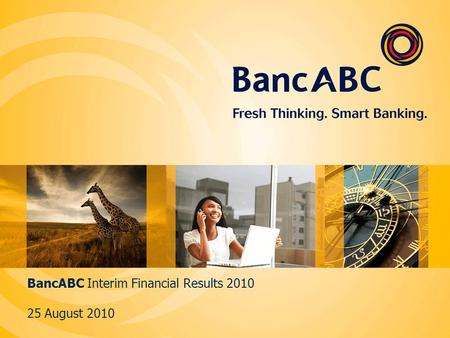 BancABC Interim Financial Results 2010 25 August 2010.