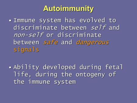 Autoimmunity Immune system has evolved to discriminate between self and non-self or discriminate between safe and dangerous signalsImmune system has evolved.