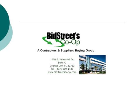 1060 E. Industrial Dr. Suite O Orange City, FL 32713 Tel (407) 509-1449 www.BidstreetsCoOp.com A Contractors & Suppliers Buying Group.