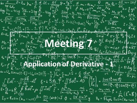 Application of Derivative - 1 Meeting 7. Tangent Line We say that a line is tangent to a curve when the line touches or intersects the curve at exactly.