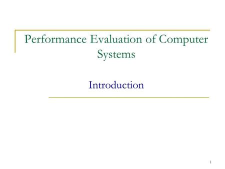 Performance Evaluation of Computer Systems Introduction