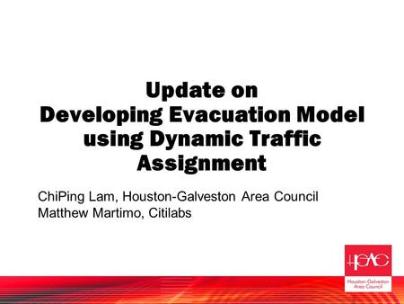 Update on Developing Evacuation Model using Dynamic Traffic Assignment ChiPing Lam, Houston-Galveston Area Council Matthew Martimo, Citilabs.