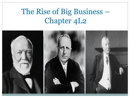 The Rise of Big Business – Chapter 4L2. Entrepreneur: Andrew Carnegie Steel business Pittsburg, PA Controlled all of the steps of the steel-making process.
