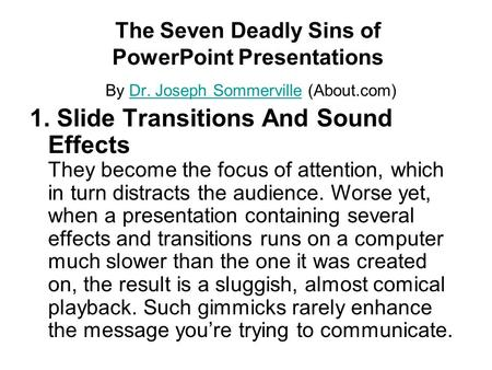 The Seven Deadly Sins of PowerPoint Presentations By Dr. Joseph Sommerville (About.com)Dr. Joseph Sommerville 1. Slide Transitions And Sound Effects They.