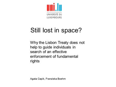 Still lost in space? Why the Lisbon Treaty does not help to guide individuals in search of an effective enforcement of fundamental rights Agata Capik,