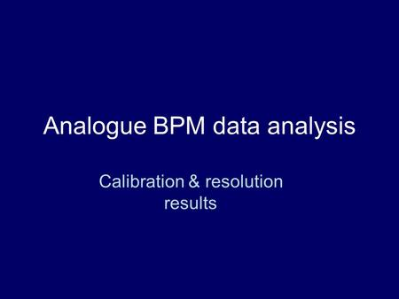 Analogue BPM data analysis Calibration & resolution results.