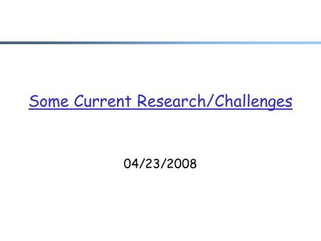 Some Current Research/Challenges 04/23/2008. Admin. r Multimedia applications and QoS slides are linked on the schedule page r Programming assignment.