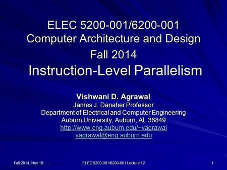 Fall 2014, Nov 19... ELEC 5200-001/6200-001 Lecture 12 1 ELEC 5200-001/6200-001 Computer Architecture and Design Fall 2014 Instruction-Level Parallelism.
