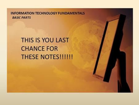 INFORMATION TECHNOLOGY FUNDAMENTALS BASIC PARTS THIS IS YOU LAST CHANCE FOR THESE NOTES!!!!!!