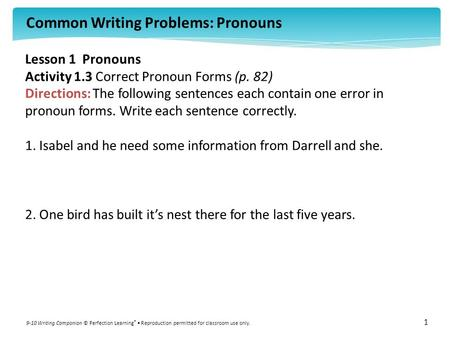 Common Writing Problems: Pronouns 9-10 Writing Companion © Perfection Learning ® Reproduction permitted for classroom use only. 1 Lesson 1 Pronouns Activity.