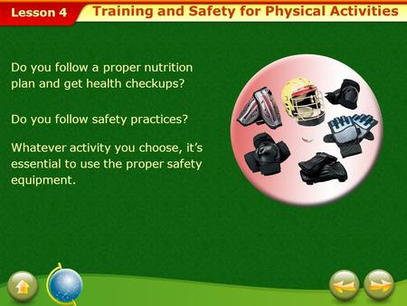 Lesson 4 Do you follow a proper nutrition plan and get health checkups? Do you follow safety practices? Whatever activity you choose, it's essential to.