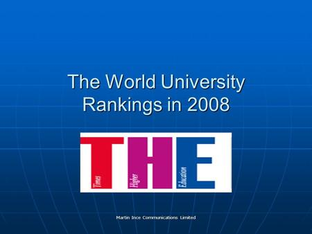Martin Ince Communications Limited The World University Rankings in 2008.