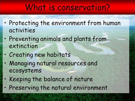 Aesthetic Ethical Educational Economic Recreational Ecological What is conservation? Protecting the environment from human activities Preventing animals.