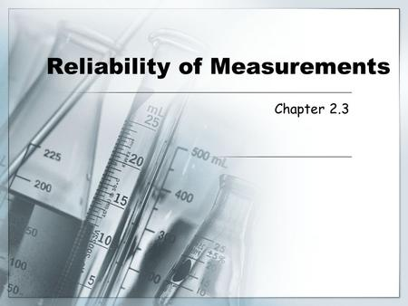 Reliability of Measurements Chapter 2.3. Objectives  I can define and compare accuracy and precision.  I can calculate percent error to describe the.