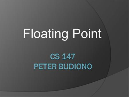 Floating Point. Agenda  History  Basic Terms  General representation of floating point  Constructing a simple floating point representation  Floating.