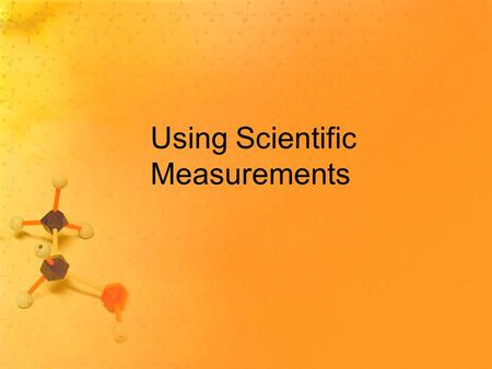 Using Scientific Measurements. Uncertainty in Measurements All measurements have uncertainty. 1.Measurements involve estimation by the person making the.