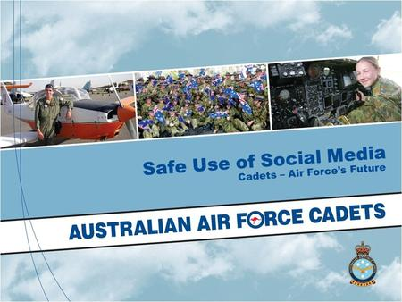 Safe Use of Social Media Cadets – Air Force's Future.