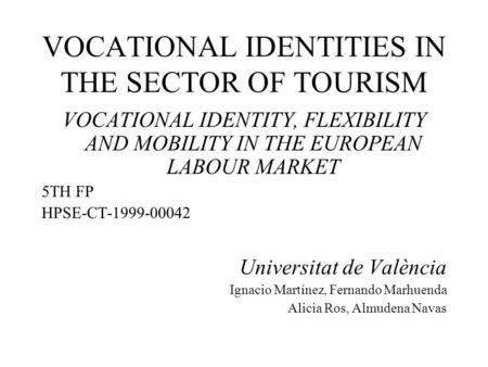 VOCATIONAL IDENTITIES IN THE SECTOR OF TOURISM VOCATIONAL IDENTITY, FLEXIBILITY AND MOBILITY IN THE EUROPEAN LABOUR MARKET 5TH FP HPSE-CT-1999-00042 Universitat.