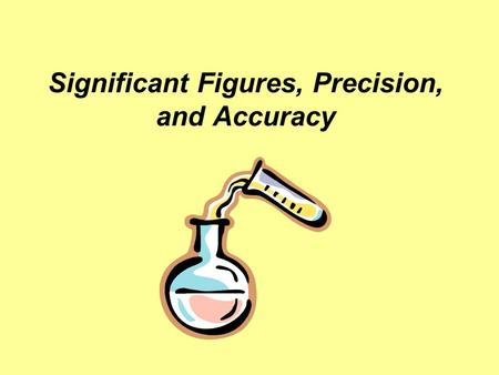Significant Figures, Precision, and Accuracy. Significant Figures Significant figures are numbers that mean something when reporting a value. Just because.