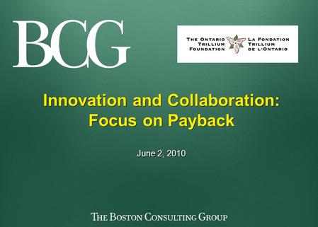 Innovation and Collaboration: Focus on Payback June 2, 2010 Innovation and Collaboration: Focus on Payback June 2, 2010.