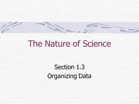 The Nature of Science Section 1.3 Organizing Data.