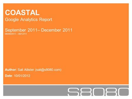 Author: Sali Allister Date: 10/01/2012 COASTAL Google Analytics Report September 2011– December 2011 08/09/2011 – 08/12/11.