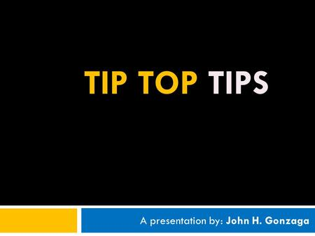 TIP TOP TIPS A presentation by: John H. Gonzaga. TIP TOP TIPS Displaying File Information Key Matches Link Checkers Monthly Analytics Report.