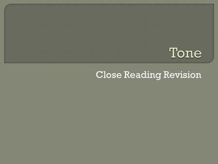 Close Reading Revision.  What is meant by the tone is the way the writer's feelings or attitude to a topic are put across.