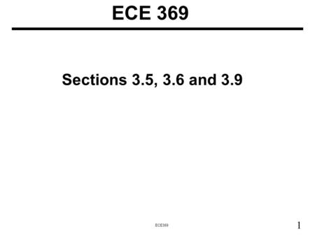 1 ECE369 Sections 3.5, 3.6 and 3.9. 2 ECE369 Number Systems Fixed Point: Binary point of a real number in a certain position –Can treat real numbers as.