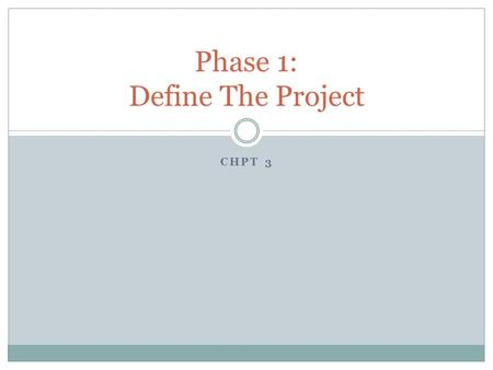 CHPT 3 Phase 1: Define The Project. Phase I – Define The Project DiscoveryClarificationPlanning Gathering Info with Client Survey (www.web- redesign.com)