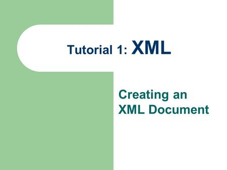 Tutorial 1: XML Creating an XML Document. 2 Introducing XML XML stands for Extensible Markup Language. A markup language specifies the structure and content.