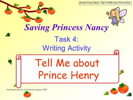 Web-based Learning and Teaching Support, EDB Saving Princess Nancy Task 4 Tell Me about Prince Henry Saving Princess Nancy Task 4: Writing Activity Tell.