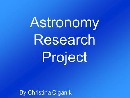 Astronomy Research Project By Christina Ciganik. Star Brightness and Distance from Earth Absolute Magnitude and Luminosity.