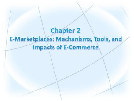 1.Describe the major electronic commerce (EC) activities and processes and the mechanisms that support them. 2.Define e-marketplaces and list their components.