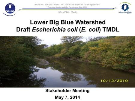 Lower Big Blue Watershed Draft Escherichia coli (E. coli) TMDL Stakeholder Meeting May 7, 2014.