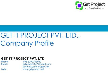 GET IT PROJECT PVT. LTD., Company Profile GET IT PROJECT PVT. LTD. Phone:+91 8292303030  Web:www.getproject.net.