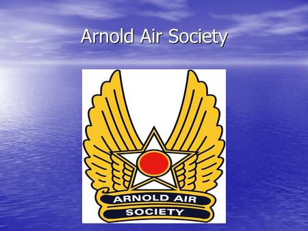 Arnold Air Society Arnold Air Society. Overview What is AAS What is AAS Arnold Air Society's History Arnold Air Society's History AAS's objectives AAS's.