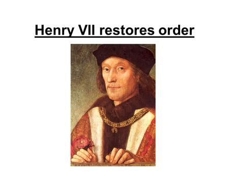 Henry VII restores order. Henry VII - The Wars of the Roses - pg 56 4 th Jan 2011 Learning Goals 1. Read pages 66-67 Blue Key Stage 3 Book. Title – The.