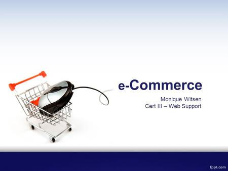 E- Commerce Monique Witsen Cert III – Web Support.