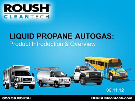 LIQUID PROPANE AUTOGAS: 09.11.12 Product Introduction & Overview.
