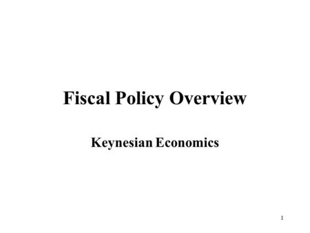 1 Fiscal Policy Overview Keynesian Economics. 2 FISCAL POLICY OVERVIEW Fiscal Policy: Deliberate use of taxes, transfer payments, and government payments.