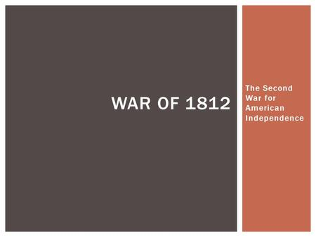 The Second War for American Independence WAR OF 1812.