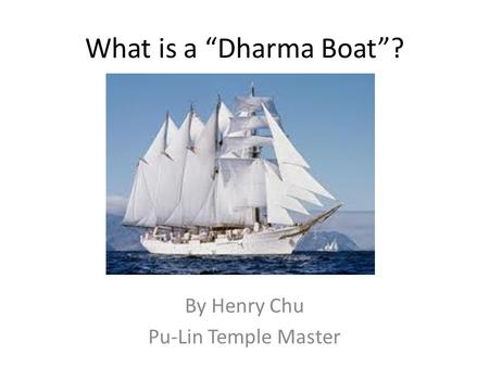 "What is a ""Dharma Boat""? By Henry Chu Pu-Lin Temple Master."