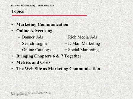 IMS 6485: Marketing Communication 1 Dr. Lawrence West, MIS Dept., University of Central Florida Topics Marketing Communication Online.